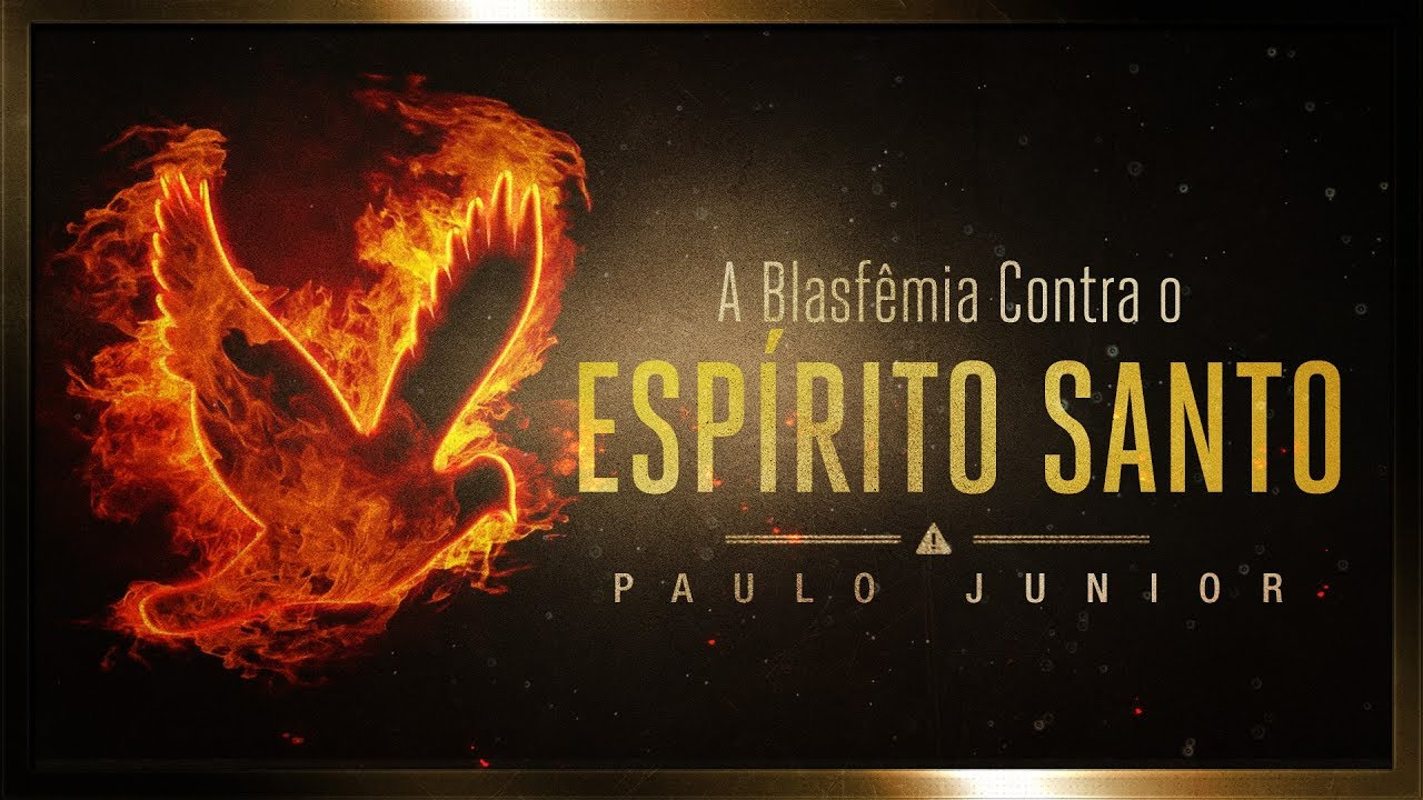 A Blasfêmia Contra o Espírito Santo - Paulo Junior
