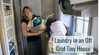 Life in a Tiny House called Fy Nyth - Off Grid Laundry Day