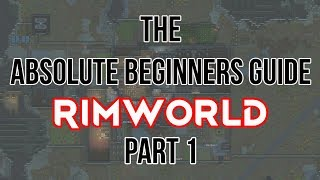 The Absolute Beginners guide to Rimworld 1.0- part 1