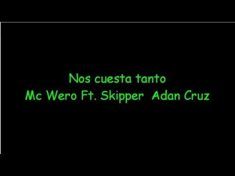 Nos cuesta tanto - Mc Wero ft. Skipper, Adan Cruz LETRA
