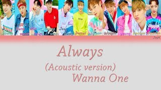 Wanna One (워너원) - 이자리에 (Always) (Acoustic Ver.) [HAN/ROM/ENG] (Color Coded Lyrics)