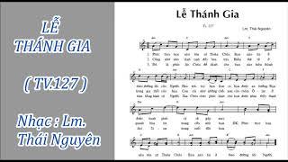 THÁNH VỊNH 127 - (Đáp Ca: LỄ THÁNH GIA) --- Nhạc : Lm Thái Nguyên