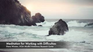 Meditation for Working with Difficulities | UCLA Mindful Awareness Research Center