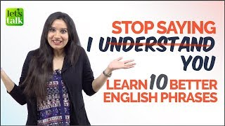 Don't Say 'I UNDERSTAND YOU' - Learn 10 Better English Phrases | Spoken English Practice Lesson