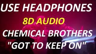Chemical Brothers Got To Keep On 8d Audio Use Headphones