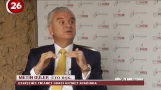 26 Gün | Eskişehir Ticaret Odası Başkanı Metin Güler