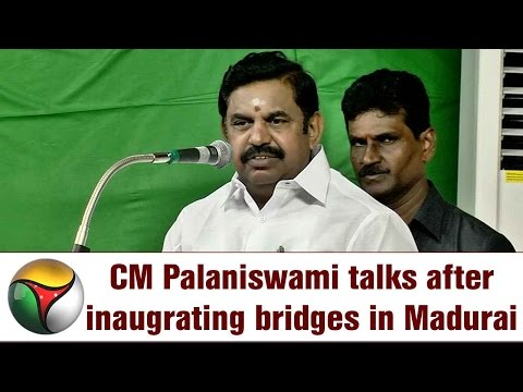 Live: CM Palaniswami talks after inaugrating bridges in Madurai