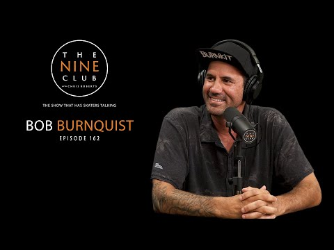 Bob Burnquist | The Nine Club With Chris Roberts - Episode 162