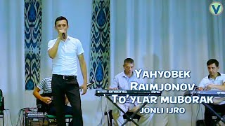 Yahyobek Raimjonov - To'ylar muborak | Яхёбек Раимжонов - Туйлар муборак (jonli ijro) 2017