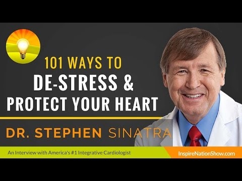 ★ 101 Ways to De-Stress & Protect Your Heart | Dr. Stephen Sinatra, America's #1 Cardiologist