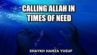 Calling Allah In The Times Of Need- Powerful Reminder
