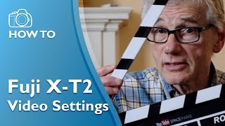 Best Video Settings Fuji X-T2 with firmware 2.0 (4K)