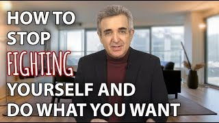 How to Stop Fighting Yourself and Do What You Want