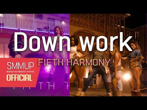 Fifth Harmony - 'Down work' - [Down & Work from home] mashup by smmup