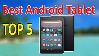 Top 5 Best Android Tablet for Your Daily Task