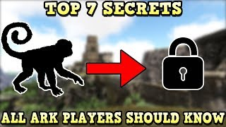 TOP 7 SECRETS EVERY ARK PLAYER NEEDS TO KNOW | ARK SURVIVAL EVOLVED