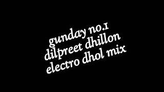 Gunday no.1 dilpreet dhillon dj electro dhol mix