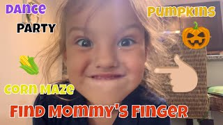 Pumpkins, Corn Maze, Dance Party and Find Mommy's Finger