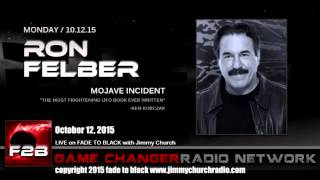 Ep. 337 FADE to BLACK Jimmy Church w/ Ron Felber, the Mojave Incident, LIVE on air