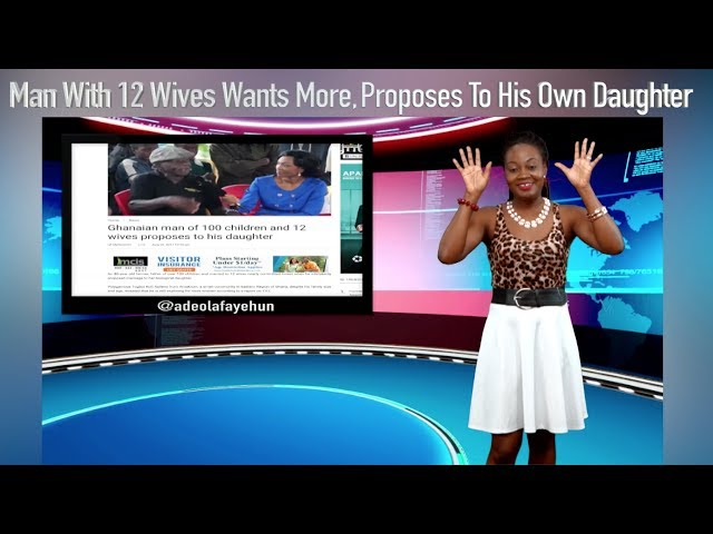 Man With 12 Wives Wants More, Proposes To His Own Daughter!