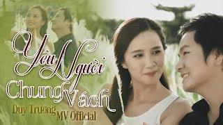 Duy Trường -  Yêu Người Chung Vách [MV Official]