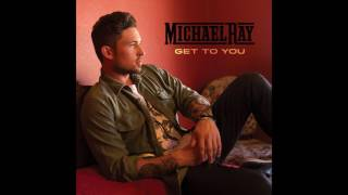Download Lagu Michael Ray -  Get To You Gratis STAFABAND