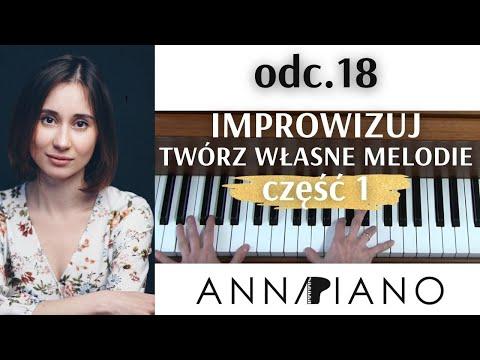 Nauka Gry Na Pianinie, Odc.18  Jak Improwizować, Tworzyć Własne Melodie, Cz.1, Anna Piano