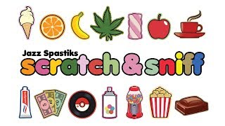Scratch and Sniff - Jazz Spastiks