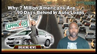 Why 7 Million Americans Are 90 Days Behind On Auto Loans - RTD News Update