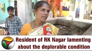 Resident of RK Nagar lamenting about the deplorable condition in the area