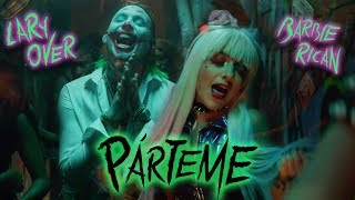 Lary Over & Barbie Rican - Párteme (Official Music Video)