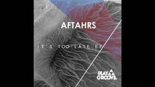 AFTAHRS - It's Too Late (Original Mix)