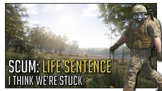 SCUM: LIFE SENTENCE #9 - I Think We Are Stuck (Roleplay Server)