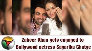 Zaheer Khan gets engaged to Bollywood actress Sagarika Ghatge