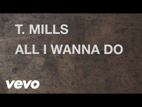 T. Mills - All I Wanna Do (Lyric Video)