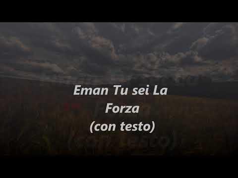 Eman Tu Sei La Forza (video con testo)