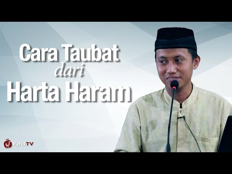 Kajian Islam : Cara Bertaubat Dari Harta Haram - Ustadz Ammi Nur Baits