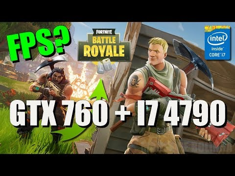 FORTNITE BATTLE ROYALE - GTX 760 + I7 4790 - FORTNITE
