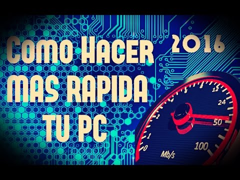 Como Hacer Mas Rápida Tu Pc   Cualquier Windows   2016