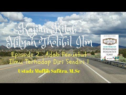 Ustadz Muflih Safitra - Hilyah Tholibil Ilmi 4 - Adab Penuntut Ilmu Terhadap Diri Sendiri Bagian 3