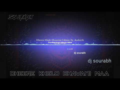 Dheere Khelo Bhawani Maa Dj_Sourabh_Kewat_Official_Editing_By_Aadarsh