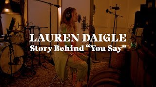 "Lauren Daigle - The Story Behind ""You Say"""