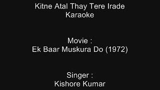 Kitne Atal Thay Tere Irade - Karaoke - Ek Baar Muskura Do (1972) - Kishore Kumar