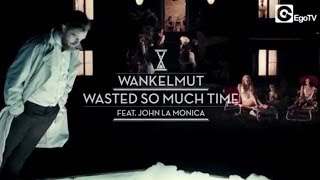 Wankelmut - Wasted So Much Time ft John LaMonica