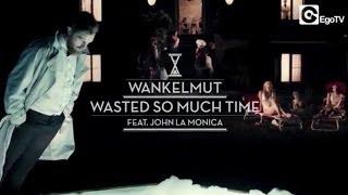 Wankelmut - Wasted So Much Time ft John LaMonica