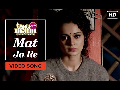 Mat Ja Re (Video Song) | Tanu Weds Manu Returns | Kangana Ranaut, R. Madhavan