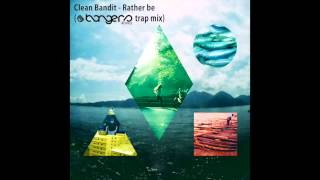 Clean Bandit - Rather Be (Bangers Royale TRAP Mix)