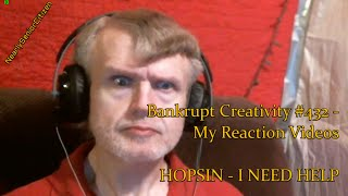 HOPSIN - I NEED HELP : Bankrupt Creativity #432 - My Reaction Videos
