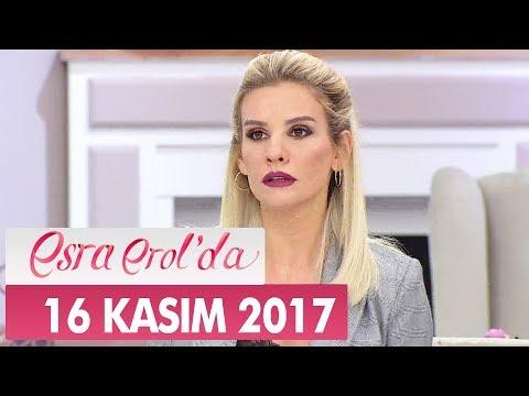 Esra Erol'da 16 Kasım 2017 Perşembe - Tek Parça