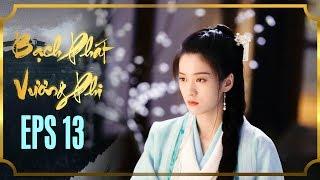 BẠCH PHÁT VƯƠNG PHI - TẬP 13 [FULL HD] | Phim Cổ Trang Hay Nhất | Phim Mới 2019